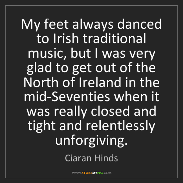 Ciaran Hinds: My feet always danced to Irish traditional music, but...