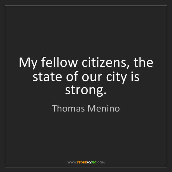 Thomas Menino: My fellow citizens, the state of our city is strong.