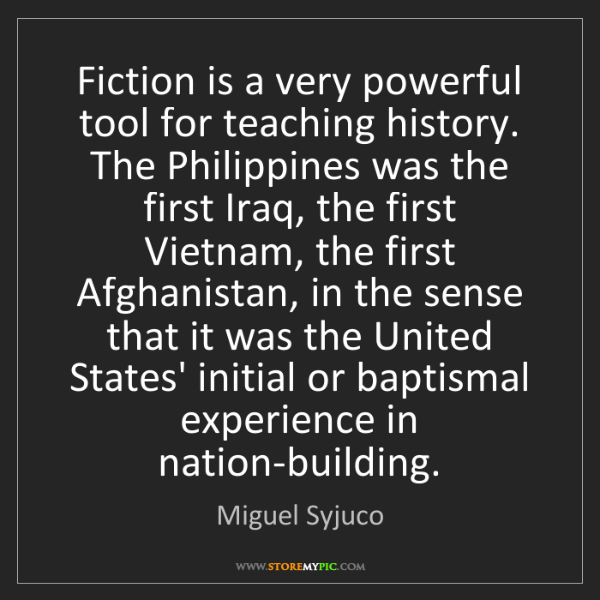 Miguel Syjuco: Fiction is a very powerful tool for teaching history....