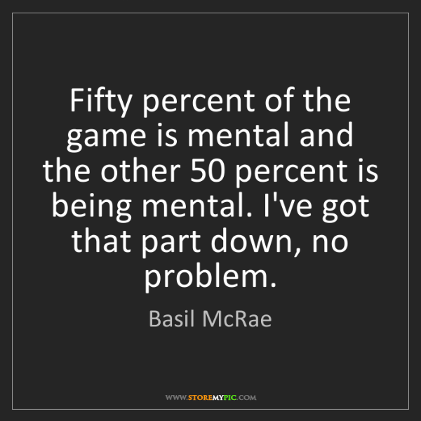 Basil McRae: Fifty percent of the game is mental and the other 50...