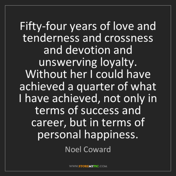 Noel Coward: Fifty-four years of love and tenderness and crossness...