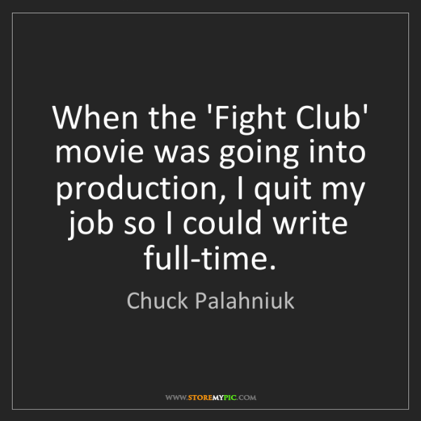 Chuck Palahniuk: When the 'Fight Club' movie was going into production,...