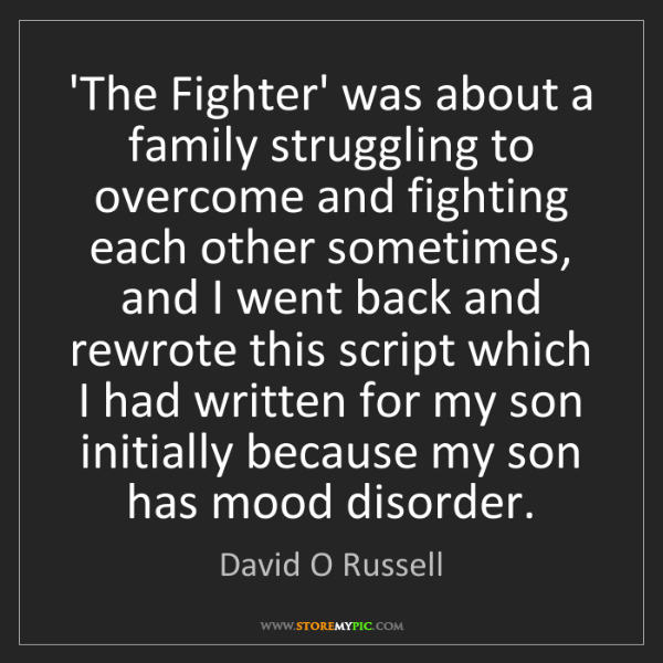 David O Russell: 'The Fighter' was about a family struggling to overcome...