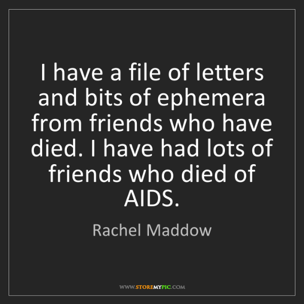 Rachel Maddow: I have a file of letters and bits of ephemera from friends...