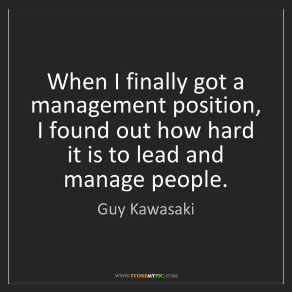 Guy Kawasaki: When I finally got a management position, I found out...
