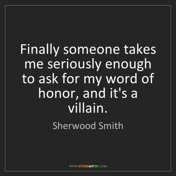Sherwood Smith: Finally someone takes me seriously enough to ask for...