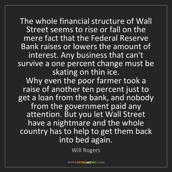 Will Rogers: The whole financial structure of Wall Street seems to...