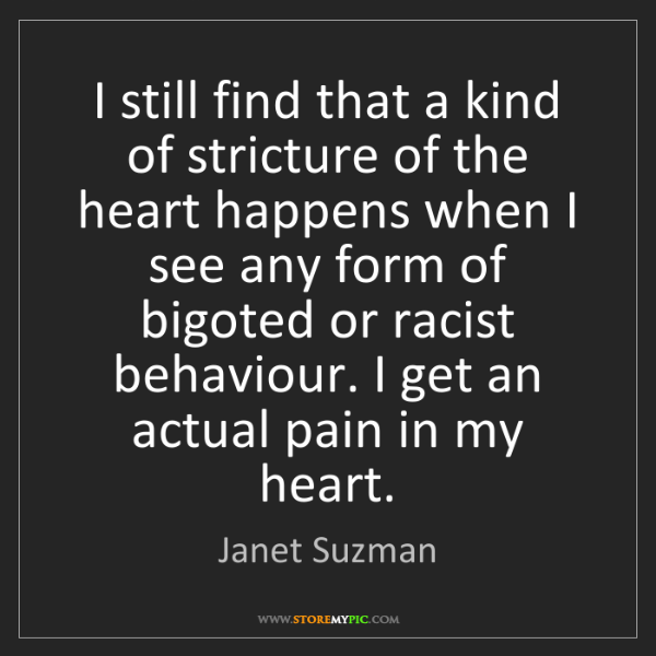Janet Suzman: I still find that a kind of stricture of the heart happens...