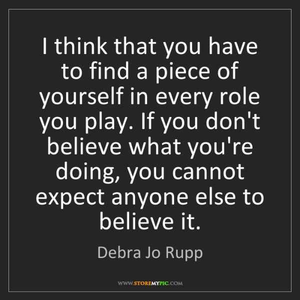 Debra Jo Rupp: I think that you have to find a piece of yourself in...