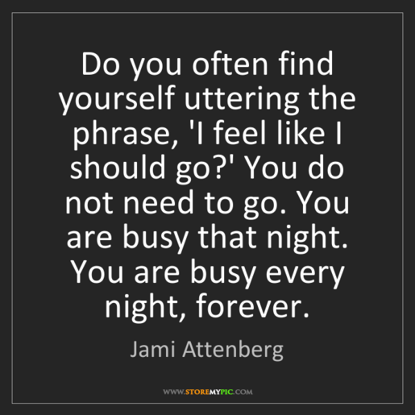 Jami Attenberg: Do you often find yourself uttering the phrase, 'I feel...