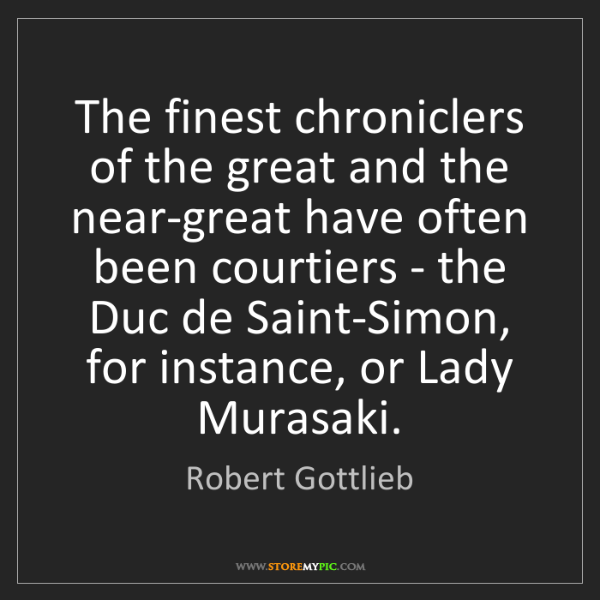 Robert Gottlieb: The finest chroniclers of the great and the near-great...
