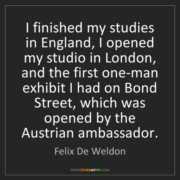 Felix De Weldon: I finished my studies in England, I opened my studio...