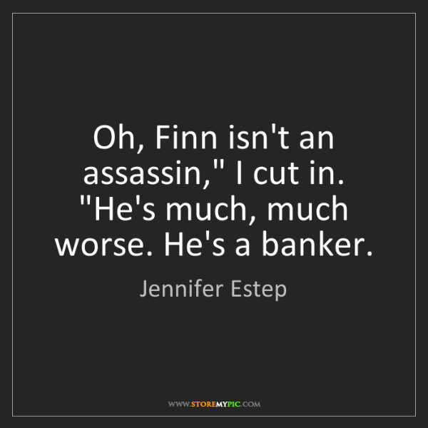 "Jennifer Estep: Oh, Finn isn't an assassin,"" I cut in. ""He's much, much..."