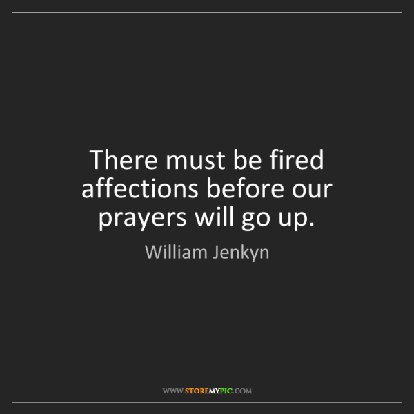 William Jenkyn: There must be fired affections before our prayers will...