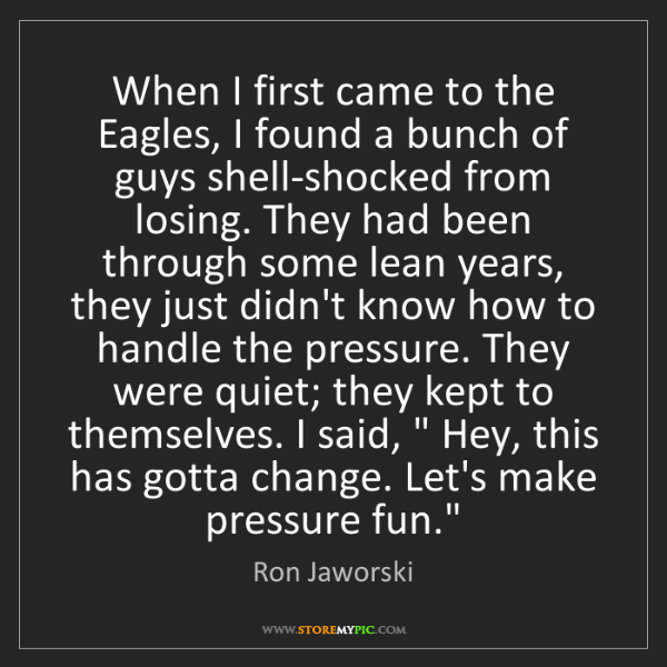 Ron Jaworski: When I first came to the Eagles, I found a bunch of guys...