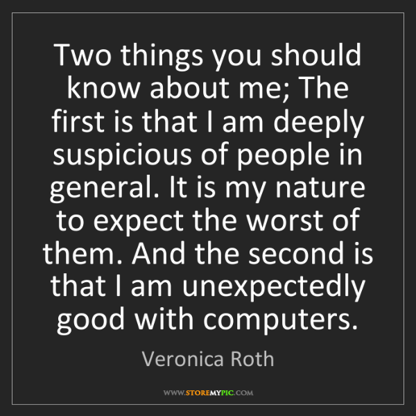 Veronica Roth: Two things you should know about me; The first is that...