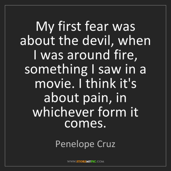 Penelope Cruz: My first fear was about the devil, when I was around...
