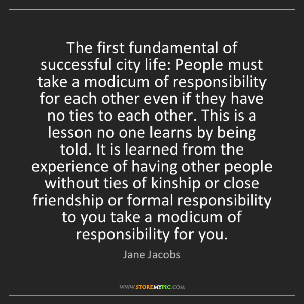 Jane Jacobs: The first fundamental of successful city life: People...