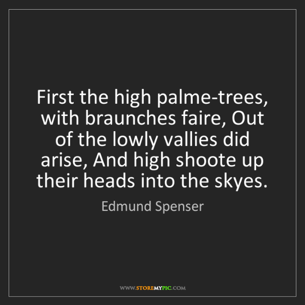 Edmund Spenser: First the high palme-trees, with braunches faire, Out...