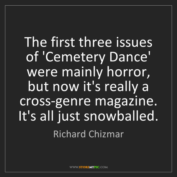 Richard Chizmar: The first three issues of 'Cemetery Dance' were mainly...