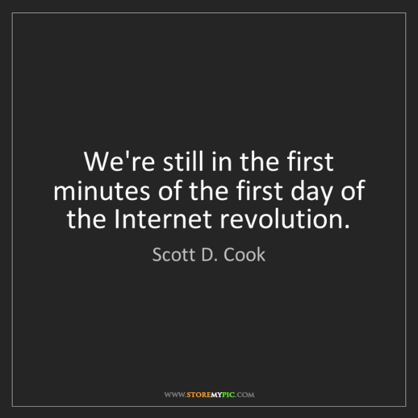 Scott D. Cook: We're still in the first minutes of the first day of...