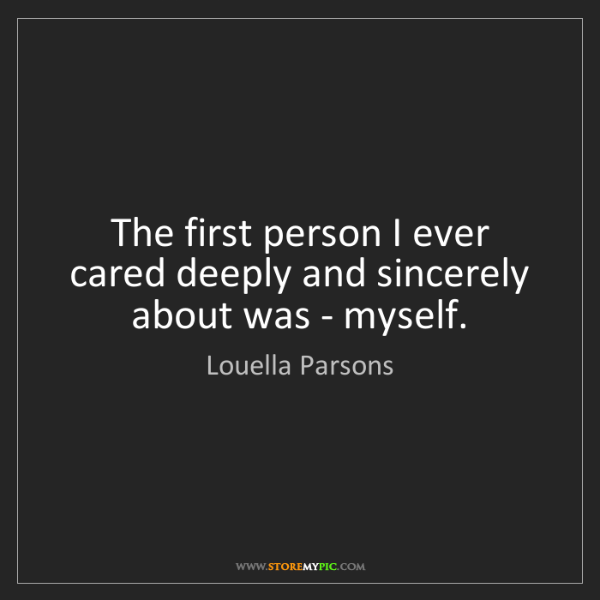 Louella Parsons: The first person I ever cared deeply and sincerely about...