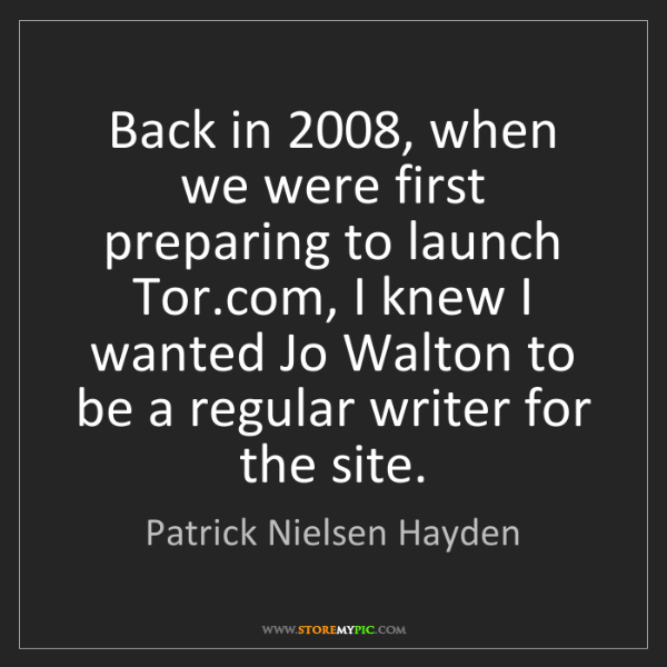 Patrick Nielsen Hayden: Back in 2008, when we were first preparing to launch...