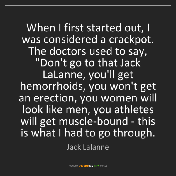Jack Lalanne: When I first started out, I was considered a crackpot....