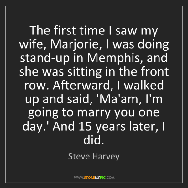 Steve Harvey: The first time I saw my wife, Marjorie, I was doing stand-up...