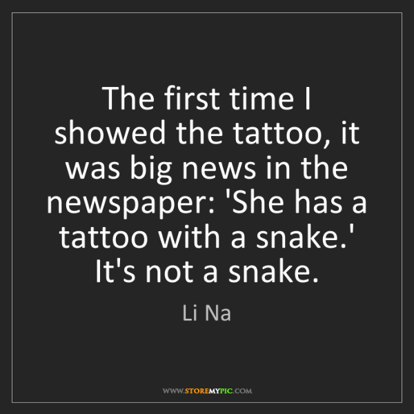 Li Na: The first time I showed the tattoo, it was big news in...