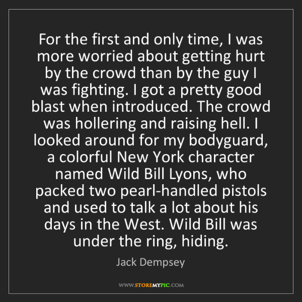 Jack Dempsey: For the first and only time, I was more worried about...
