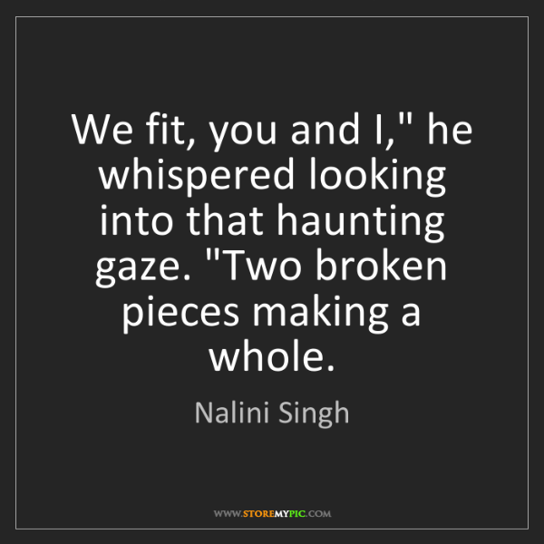 "Nalini Singh: We fit, you and I,"" he whispered looking into that haunting..."