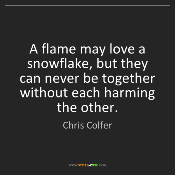 Chris Colfer: A flame may love a snowflake, but they can never be together...