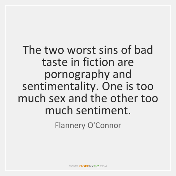 The two worst sins of bad taste in fiction are pornography and ...