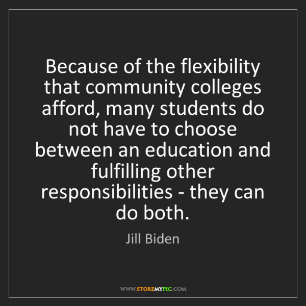 Jill Biden: Because of the flexibility that community colleges afford,...