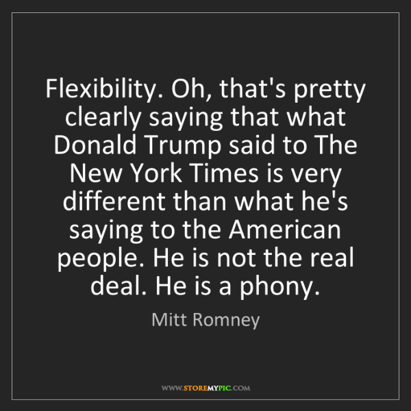 Mitt Romney: Flexibility. Oh, that's pretty clearly saying that what...