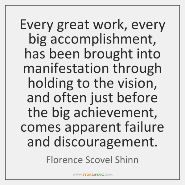 Every great work, every big accomplishment, has been brought into manifestation through ...