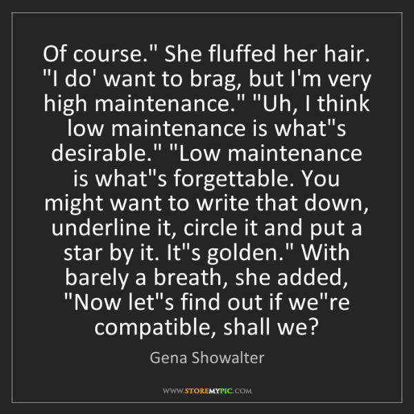 """Gena Showalter: Of course."""" She fluffed her hair. """"I do' want to brag,..."""