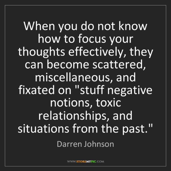 Darren Johnson: When you do not know how to focus your thoughts effectively,...