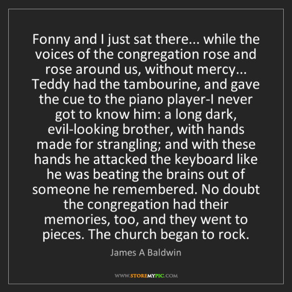 James A Baldwin: Fonny and I just sat there... while the voices of the...