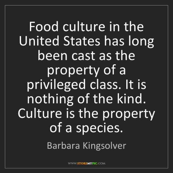 Barbara Kingsolver: Food culture in the United States has long been cast...