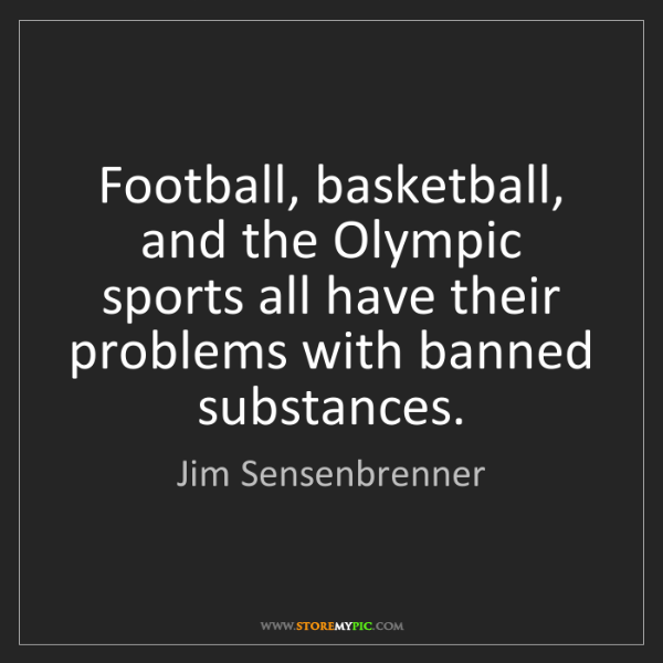 Jim Sensenbrenner: Football, basketball, and the Olympic sports all have...
