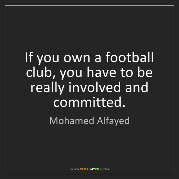 Mohamed Alfayed: If you own a football club, you have to be really involved...