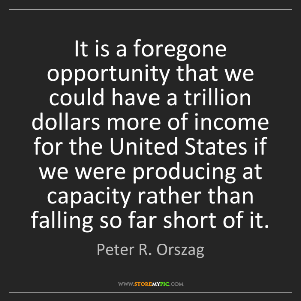 Peter R. Orszag: It is a foregone opportunity that we could have a trillion...