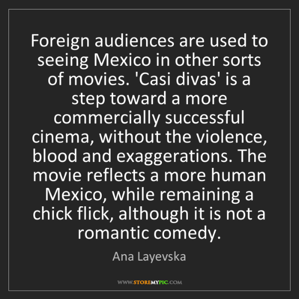 Ana Layevska: Foreign audiences are used to seeing Mexico in other...