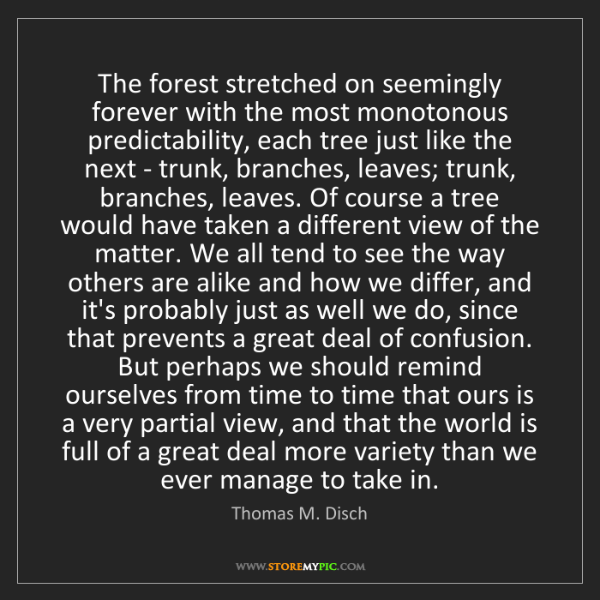 Thomas M. Disch: The forest stretched on seemingly forever with the most...