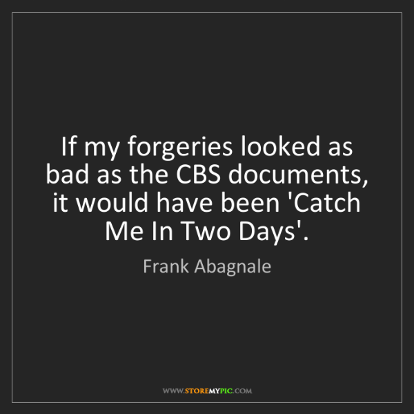Frank Abagnale: If my forgeries looked as bad as the CBS documents, it...