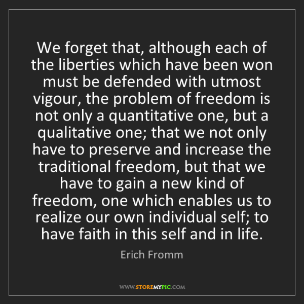Erich Fromm: We forget that, although each of the liberties which...