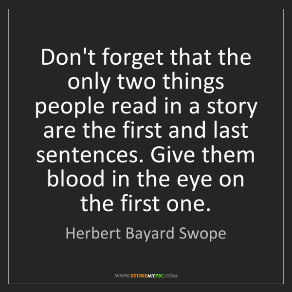 Herbert Bayard Swope: Don't forget that the only two things people read in...