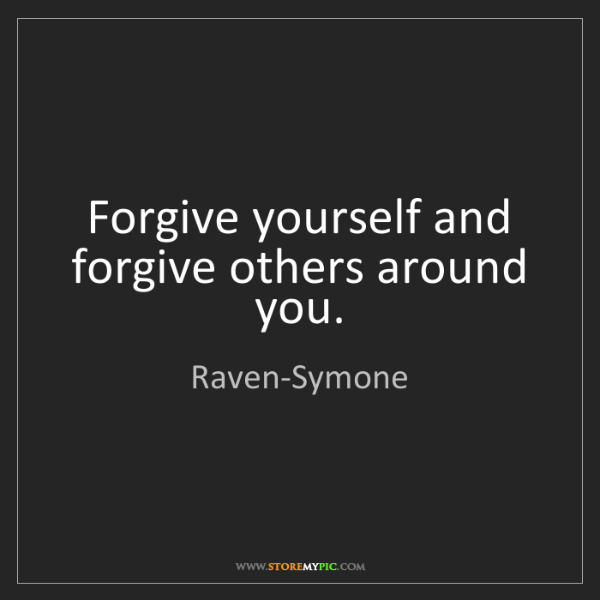 Raven-Symone: Forgive yourself and forgive others around you.